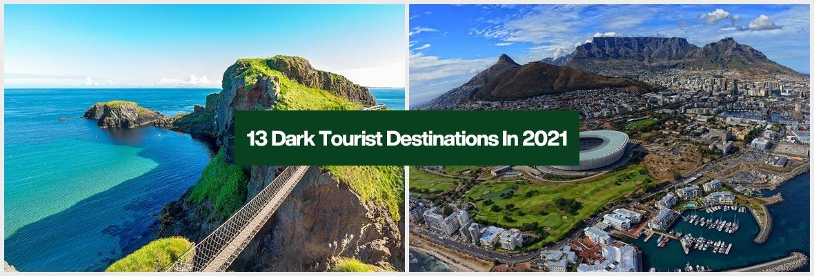 13 Dark Tourist Destinations In 2021