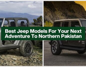 Best Jeep Models For Your Next Adventure To Northern Pakistan